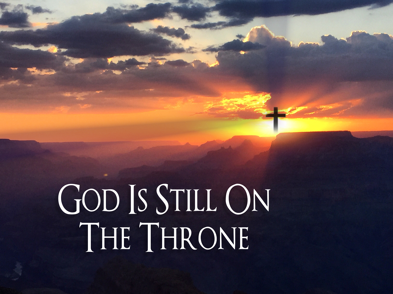 God Is Still On The Throne - Canyon Ministries